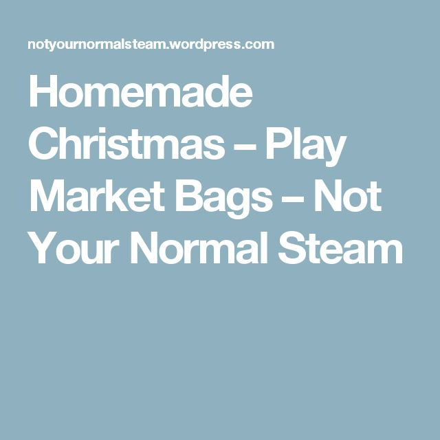 Homemade Christmas – Play Market Bags – Not Your Normal Steam