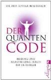 Der Quanten-Code: Heilung und Selbstheilung durch die Ur-Energie  Autor: Lothar Hollerbach