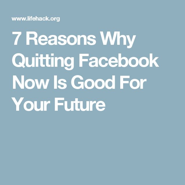 7 Reasons Why Quitting Facebook Now Is Good For Your Future