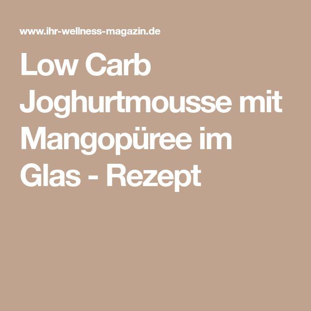 Low Carb Joghurtmousse mit Mangopüree im Glas - Rezept