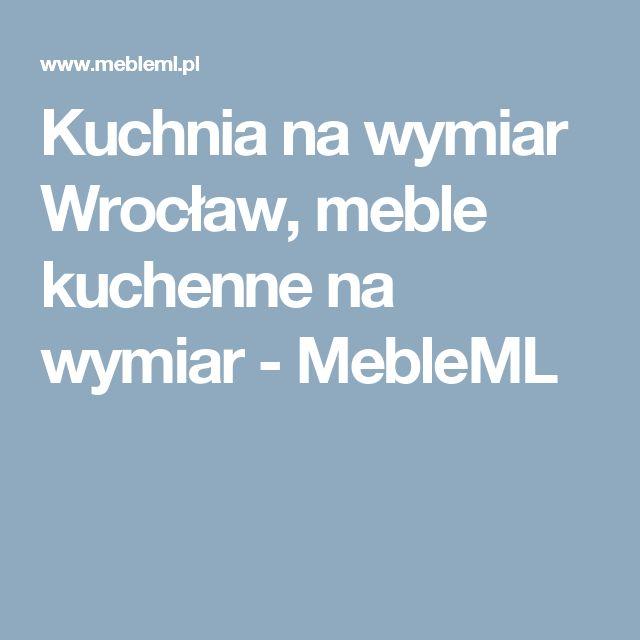 Kuchnia na wymiar Wrocław, meble kuchenne na wymiar - MebleML