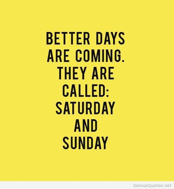 Better days are coming weekend quotes  Just Makes Me Laugh!  Pinter…