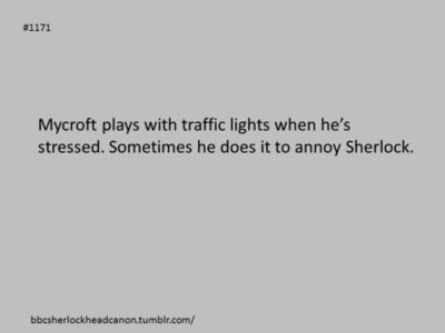 When there isn't a war brewing, Mycroft invents reasons to mess with the traffic.<<<Lol