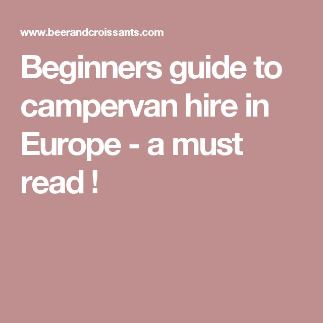 Beginners guide to campervan hire in Europe - a must read !