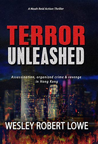 Free as of 5/1, TERROR UNLEASHED: Assassination, organized crime & revenge in Hong Kong (Noah Reid Action Thriller Series Book 1) - Kindle edition by Wesley Robert Lowe. Literature & Fiction Kindle eBooks @ Amazon.com.
