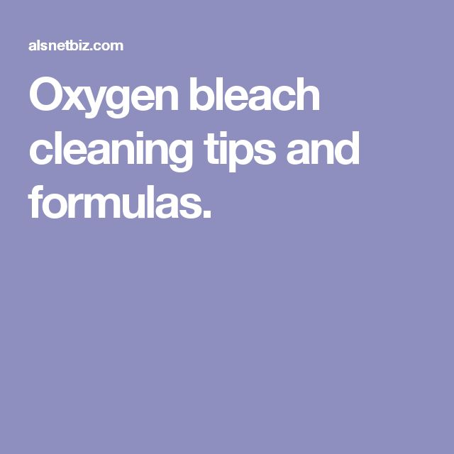 Oxygen bleach cleaning tips and formulas.