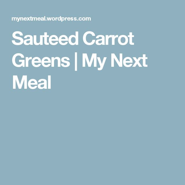 Sauteed Carrot Greens   My Next Meal