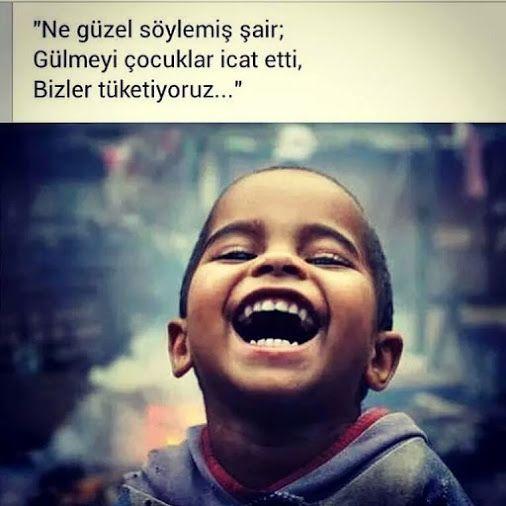 Ne güzel söylemiş şair; Gülmeyi çocuklar icat etti, bizler tüketiyoruz...