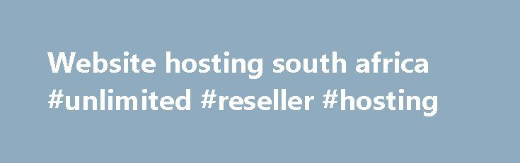 Website hosting south africa #unlimited #reseller #hosting http://hosting.remmont.com/website-hosting-south-africa-unlimited-reseller-hosting/  #website hosting south africa # It all starts with a domain name On the Limited Plan you get access to 12 widget points. Each widget has a certain amount of points linked to it. You will be able to add... Read more
