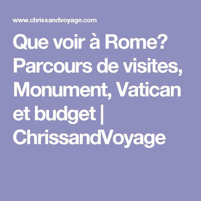 Que voir à Rome? Parcours de visites, Monument, Vatican et budget | ChrissandVoyage