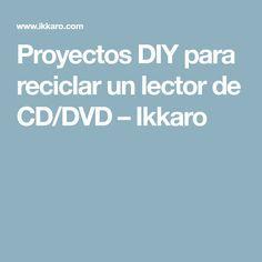 Proyectos DIY para reciclar un lector de CD/DVD – Ikkaro
