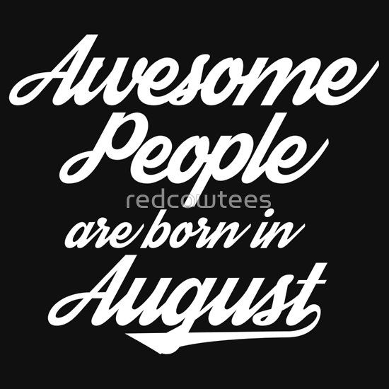 Awesome People are born in August