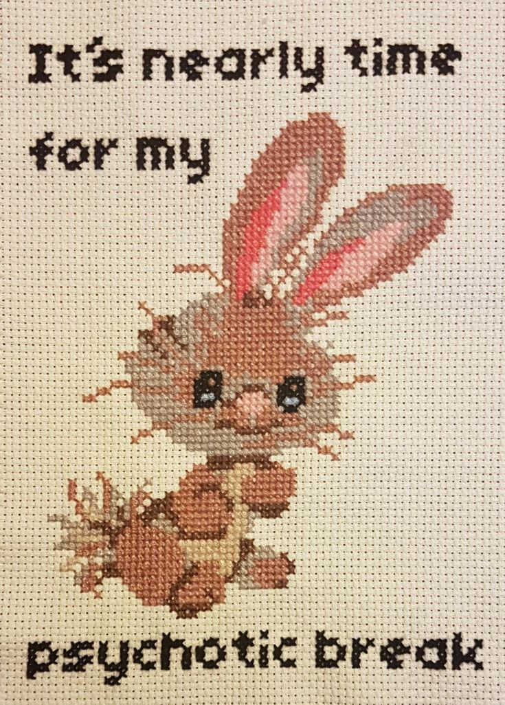 """""""It's nearly time for my psychotic break."""" Subversive cross stitch with a bunny."""