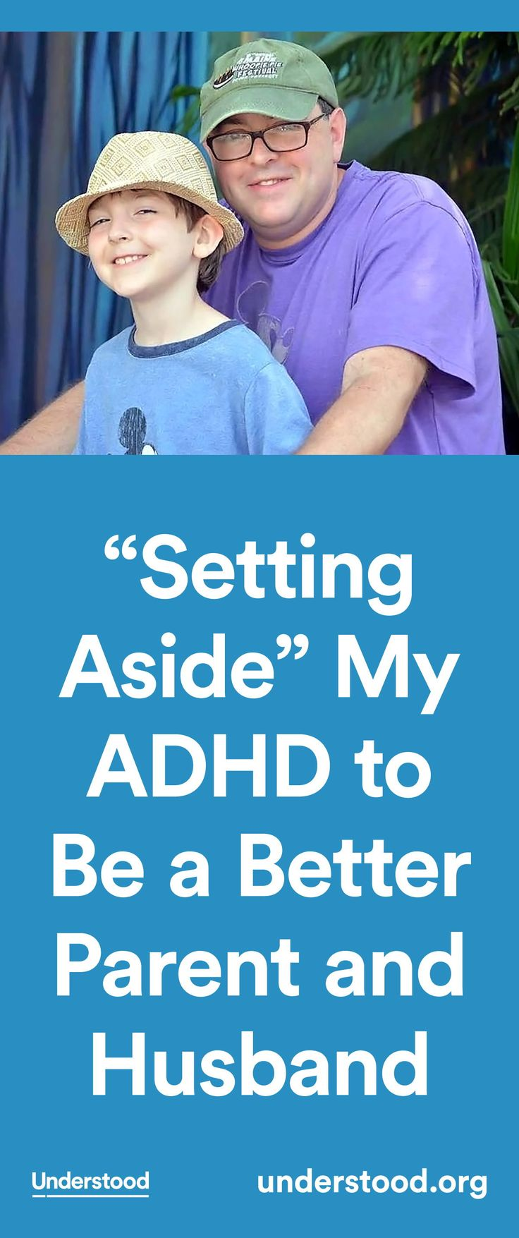 """""""I try to talk as little as possible about my ADHD because my wife and I are a team, and we need to pull together no matter what."""""""