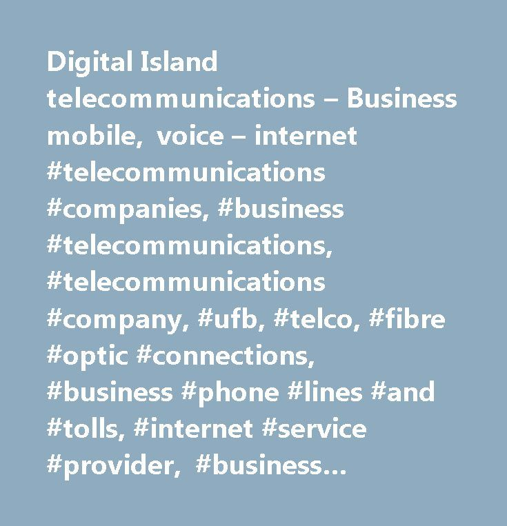 Digital Island telecommunications – Business mobile, voice – internet #telecommunications #companies, #business #telecommunications, #telecommunications #company, #ufb, #telco, #fibre #optic #connections, #business #phone #lines #and #tolls, #internet #service #provider, #business #mobile #phones, #mobile #phone #contract #plans…