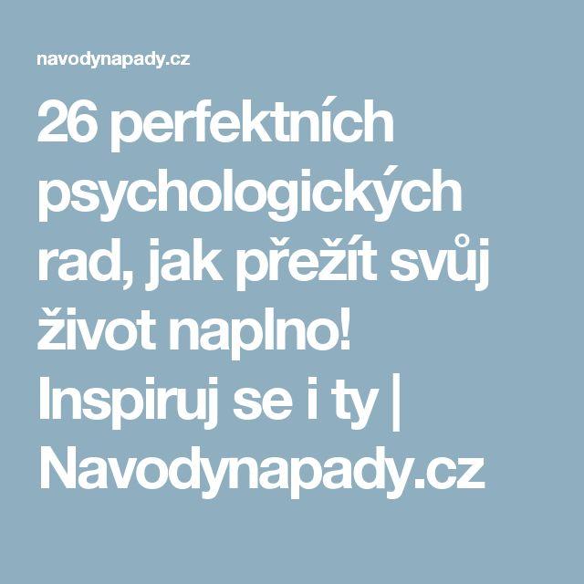 26 perfektních psychologických rad, jak přežít svůj život naplno! Inspiruj se i ty   Navodynapady.cz