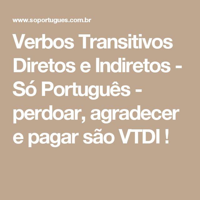 Verbos Transitivos Diretos e Indiretos - Só Português - perdoar, agradecer e pagar são VTDI !