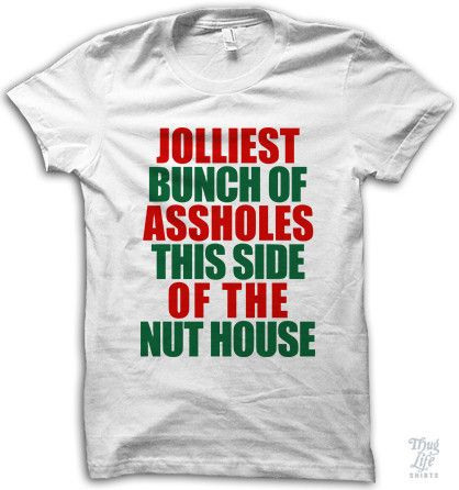 The Jolliest Bunch Of Assholes This Side Of The Nuthouse. So describes my family.