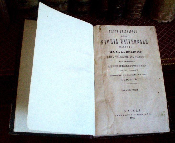 G.G. Bredow - FATTI PRINCIPALI DELLA STORIA UNIVERSALE NARRATI DA G. G. BREDOW PRIMA TRADUZIONE DAL TEDESCO DEL PROFESSORE LUIGI SCHIAPPARELLI SETTIMA EDIZIONE ACCRESCIUTA E MIGLIORATA PER CURA DI P. D. S. NAPOLI TIPOGRAFIA SIMONIANA 1860.