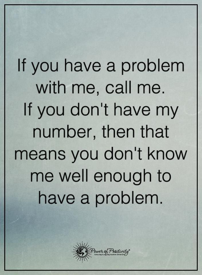 true story...I can  call a few names that have had my number and wasn't woman enough to tell me what her problem was.Grow up childish people.
