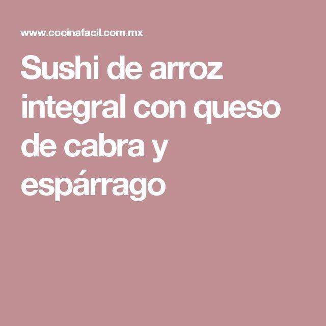 Sushi de arroz integral con queso de cabra y espárrago