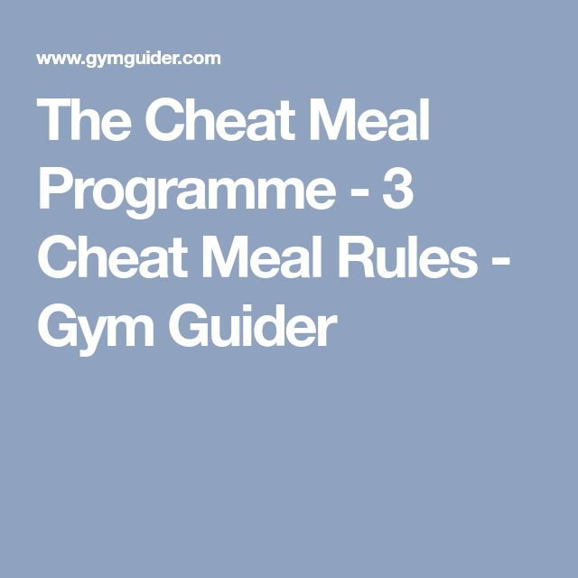 The Cheat Meal Programme - 3 Cheat Meal Rules - Gym Guider