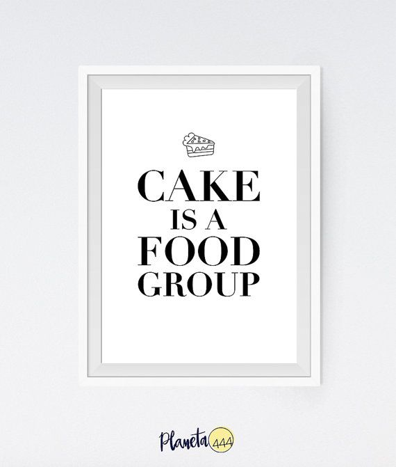 Cake Is A Food Group Typography Funny Minimalist Black White Monochromatic Kitchen Interior Quote Poster Prints Printable Wall Decor Art