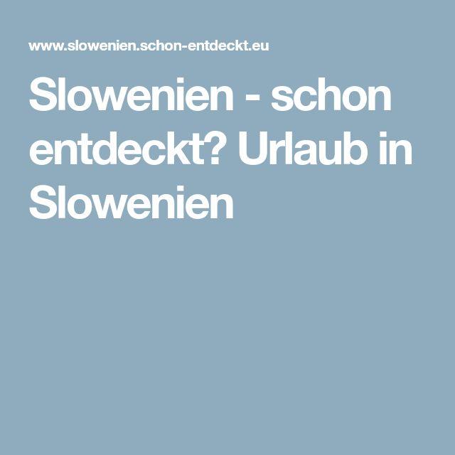 Slowenien - schon entdeckt? Urlaub in Slowenien