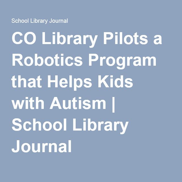 CO Library Pilots a Robotics Program that Helps Kids with Autism | School Library Journal