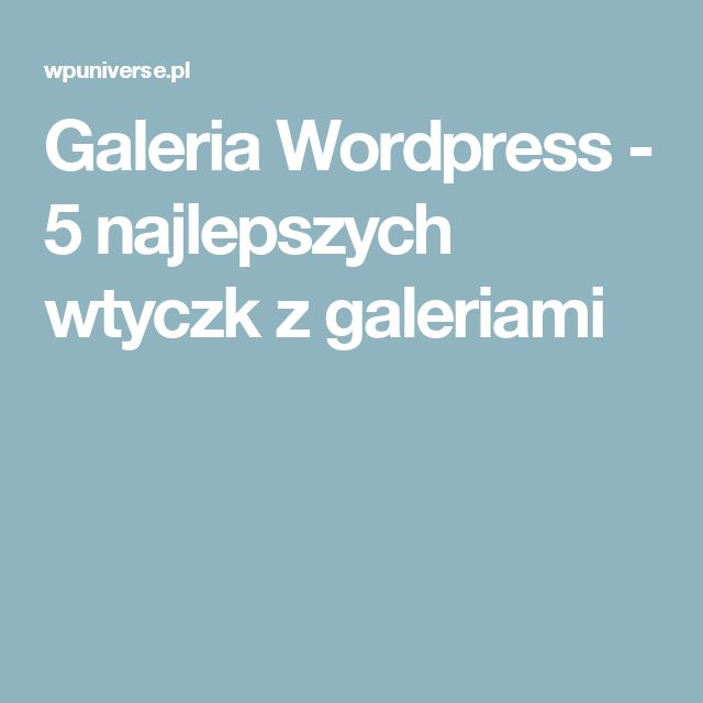 Galeria Wordpress - 5 najlepszych wtyczk z galeriami