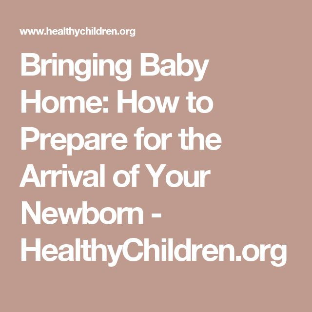 Bringing Baby Home: How to Prepare for the Arrival of Your Newborn - HealthyChildren.org
