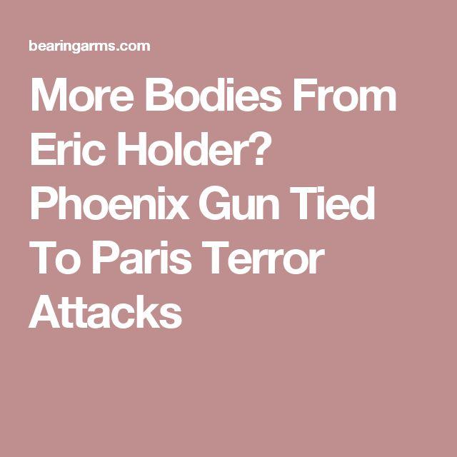 More Bodies From Eric Holder? Phoenix Gun Tied To Paris Terror Attacks