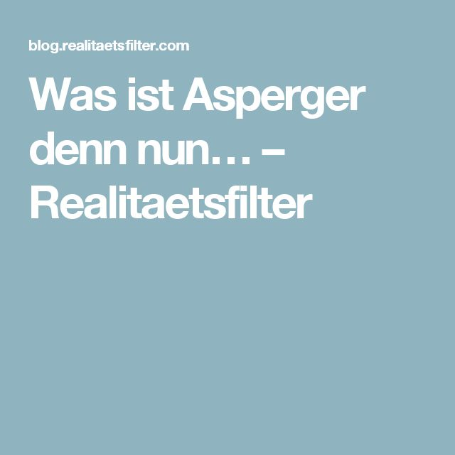 Was ist Asperger denn nun… – Realitaetsfilter
