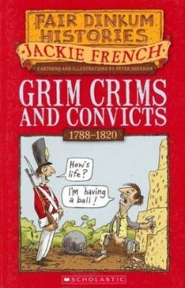 Grim Crims & Convicts (Fair Dinkum Histories) 1788 - 1820  by Jackie French