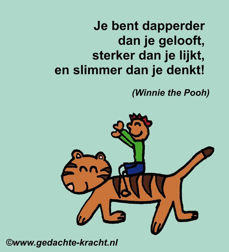 Je bent dapperder dan je gelooft, sterker dan je lijkt, en slimmer dan je denkt! (Winnie the Pooh)