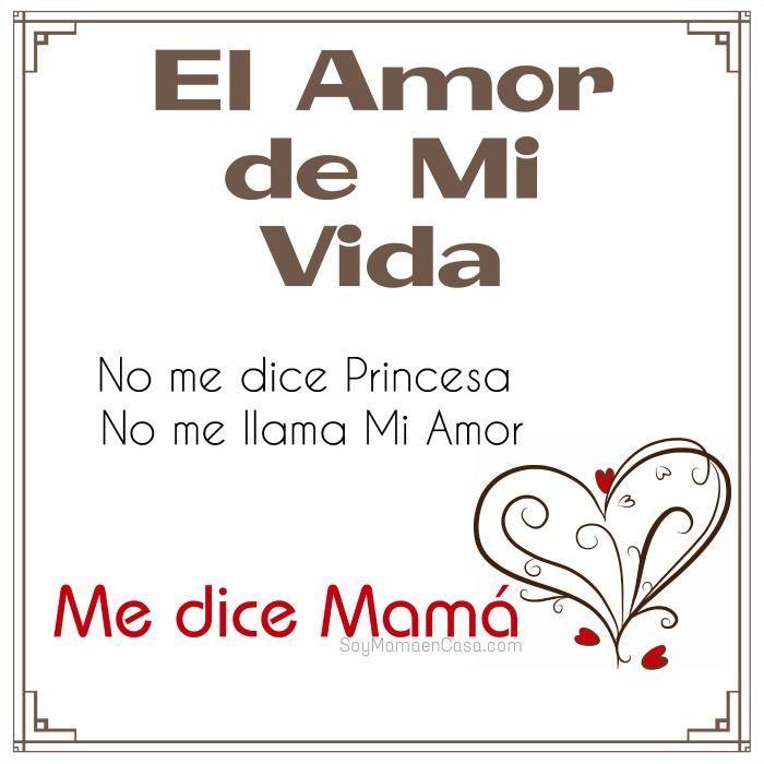 "El amor de mi vida no me dice princesa, ni me dice mi amor. Me dice ""mamá""."