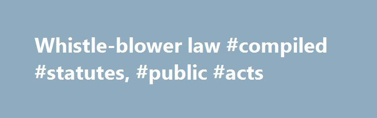 Whistle-blower law #compiled #statutes, #public #acts http://puerto-rico.nef2.com/whistle-blower-law-compiled-statutes-public-acts/  # Information maintained by the Legislative Reference Bureau Updating the database of the Illinois Compiled Statutes (ILCS) is an ongoing process. Recent laws may not yet be included in the ILCS database, but they are found on this site as Public Acts soon after they become law. For information concerning the relationship between statutes and Public Acts, refer…