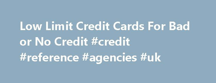 Low Limit Credit Cards For Bad or No Credit #credit #reference #agencies #uk http://credit.remmont.com/low-limit-credit-cards-for-bad-or-no-credit-credit-reference-agencies-uk/  #low credit credit cards # Low Limit Credit Cards For Bad or No Credit? by CreditCardGuru Q: Dear CreditCardGuru, I Read More...The post Low Limit Credit Cards For Bad or No Credit #credit #reference #agencies #uk appeared first on Credit.
