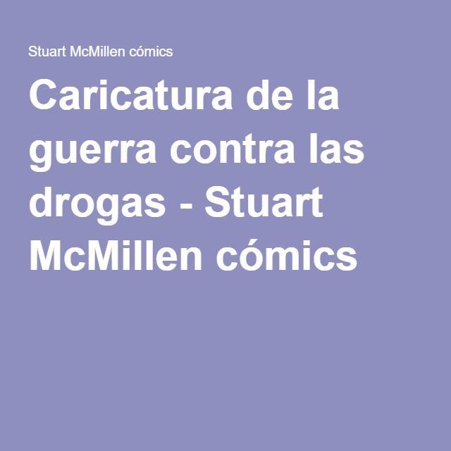 Caricatura de la guerra contra las drogas - Stuart McMillen cómics