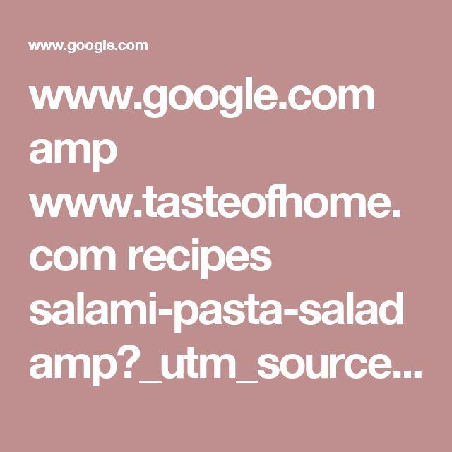 www.google.com amp www.tasteofhome.com recipes salami-pasta-salad amp?_utm_source=1-2-2
