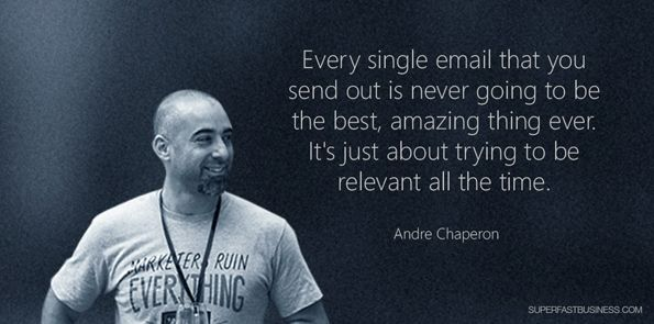 Every single email that you send out is never going to be the best, amazing thing ever. It's just about trying to be relevant all the time. And every now and then, when you get this amazing one, you can then re-incorporate that into the system as an automated thing. #andre #chaperon #autorespondermadness