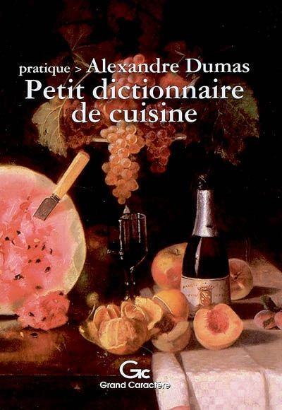 Petit dictionnaire de cuisine / Alexandre Dumas.