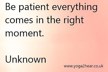 Be patient everything comes in the right moment.  Unknown