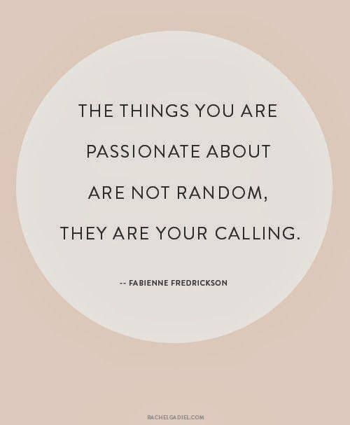 The things you are passionate about are your calling..