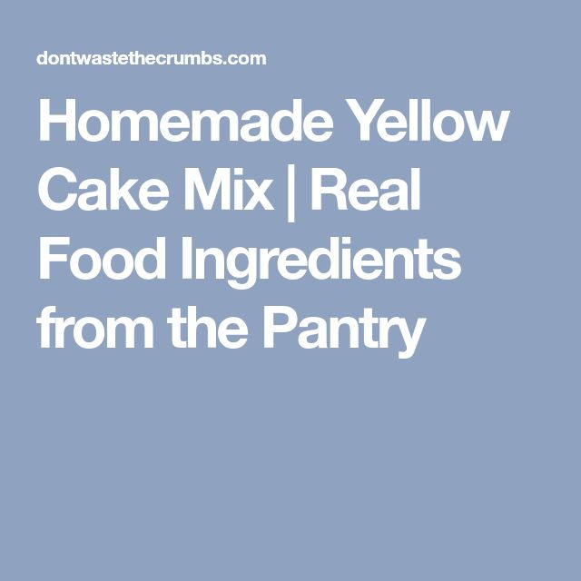 Homemade Yellow Cake Mix   Real Food Ingredients from the Pantry