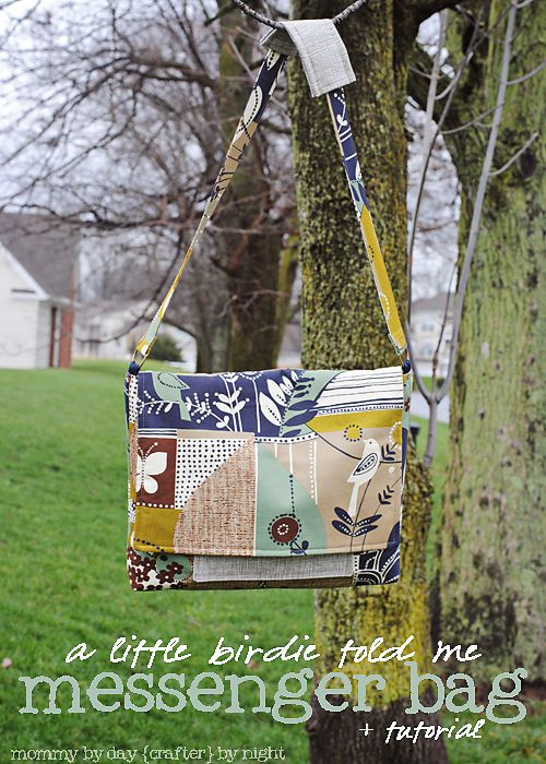 Mommy by day Crafter by night: {a little birdie told me} Messenger Bag + complete Tutorial