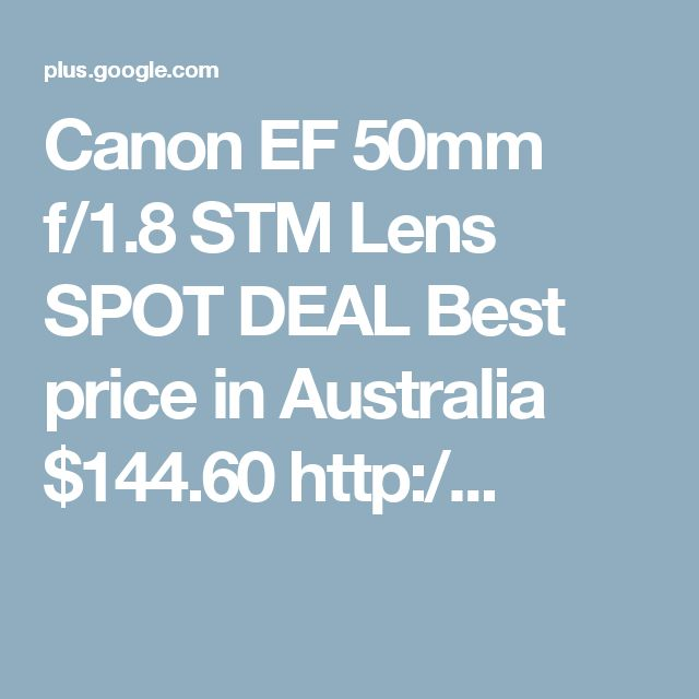 Canon EF 50mm f/1.8 STM Lens SPOT DEAL Best price in Australia $144.60 http:/...