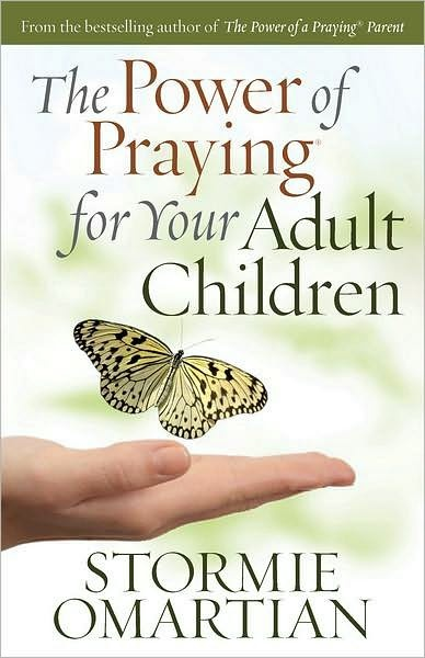 The Power of Praying for your Adult Childern by Stormie Omartian