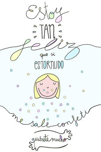 Láminas Positivas de QuiéreteMucho: Estoy tan feliz que cuando estornudo me sale confeti... ----} @quieretemucho_