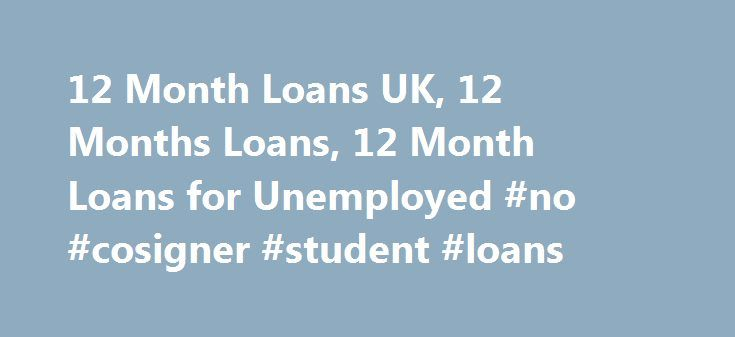 12 Month Loans UK, 12 Months Loans, 12 Month Loans for Unemployed #no #cosigner #student #loans http://loan-credit.nef2.com/12-month-loans-uk-12-months-loans-12-month-loans-for-unemployed-no-cosigner-student-loans/  #instant loans for bad credit # Our Services Welcome to Pay Monthly Loans UK Are you in urgent requirement of money, no matter what the reason is? Don't worry as 12 Month Loans are available for the residents of UK. 12 Month Instant Loans has tailored made money solution for all who